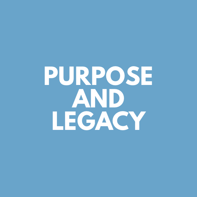 Purpose and Legacy