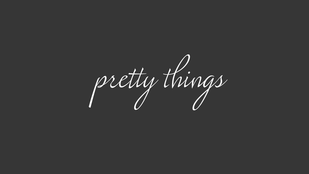Pretty Things.jpg
