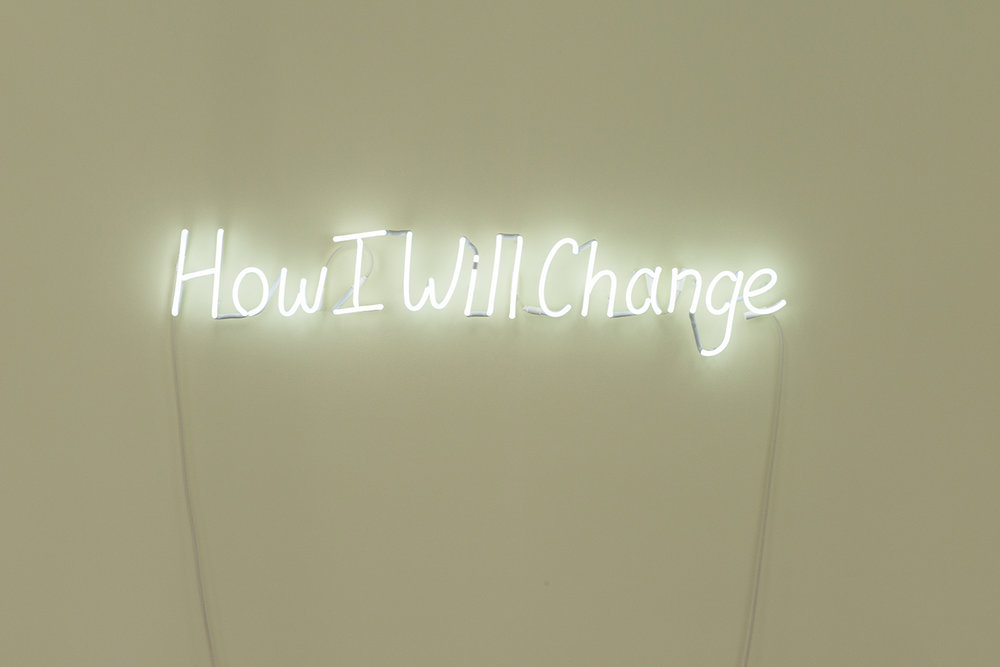 Kate Just,  How I Will Change , 2018, Neon Sign, 20 x 135 cm