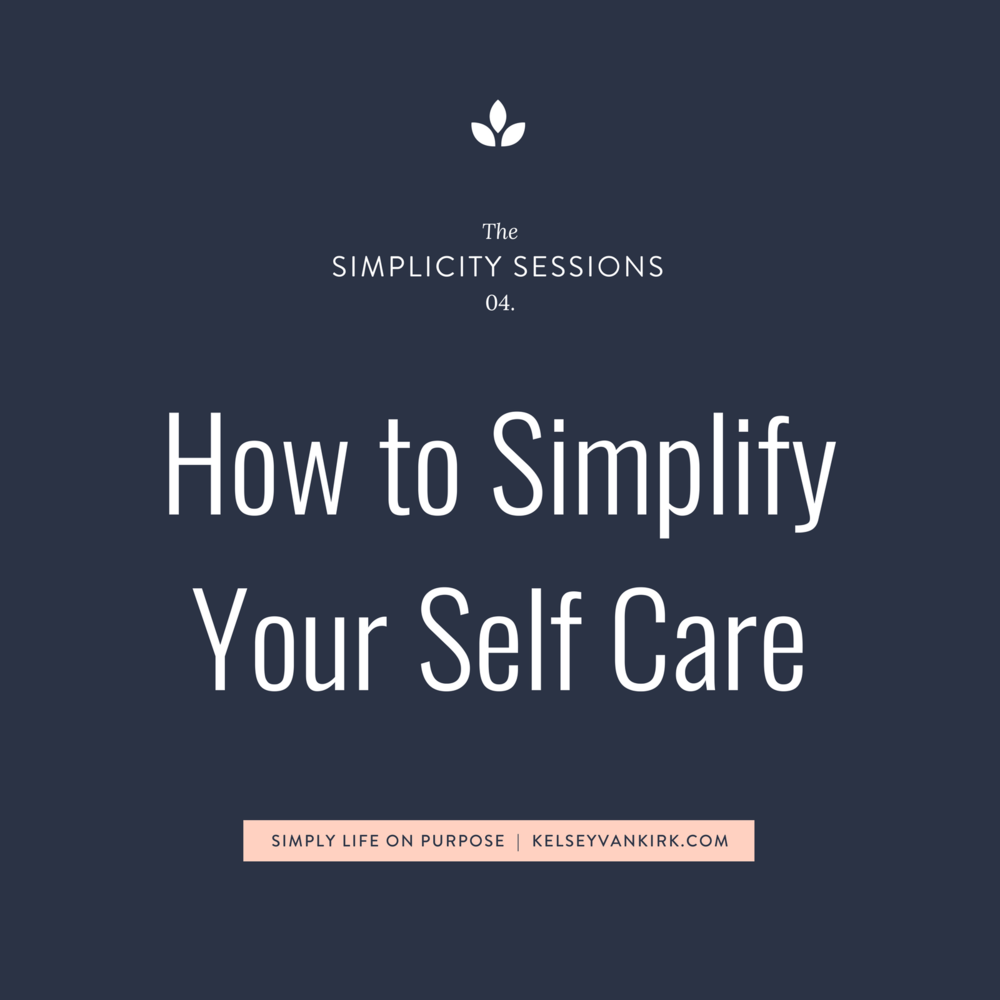 The Simplicity Sessions: How to Simplify Your Self Care