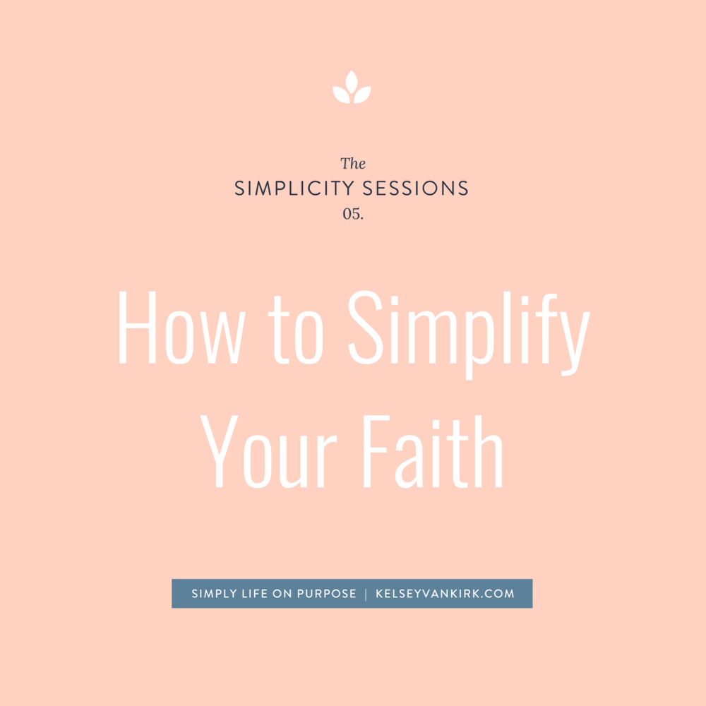 The Simplicity Sessions: How to Simplify Your Faith