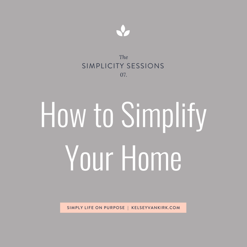 The Simplicity Sessions: How to Simplify Your Home