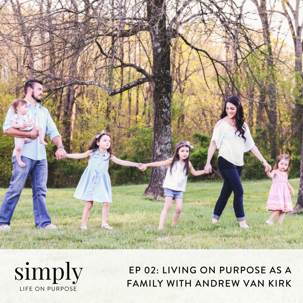 Living on Purpose as a Family with Andrew Van Kirk