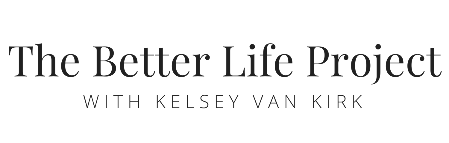 The Better Life Project™ with Kelsey Van Kirk