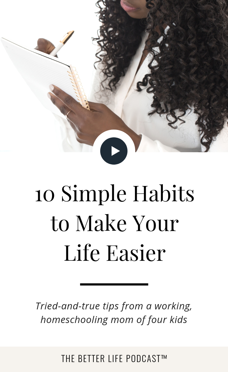 10 simple, tried-and-true habits to make every area of your busy life easier | The Better Life Project™ with Kelsey Van Kirk