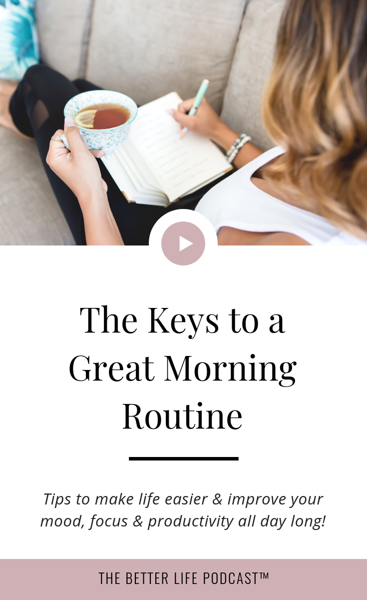 Learn a few practical tips to make your life easier and improve your mood, focus and productivity all day long! | The Better Life Project™ with Kelsey Van Kirk