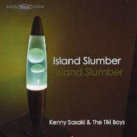 """Kenny Sasaki & the Tiki Boys """"Island Slumber"""""""
