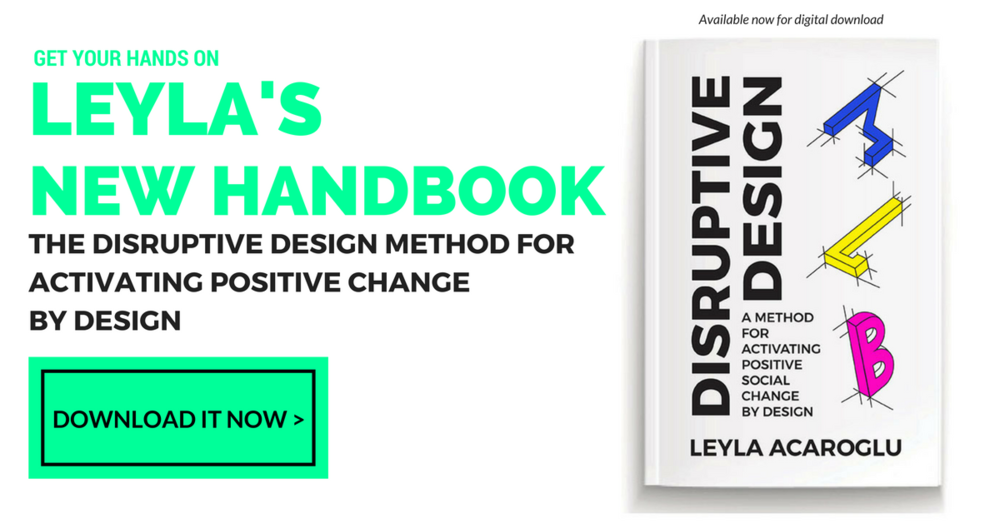 leyla acaroglu disruptive design handbook for activating positive social change