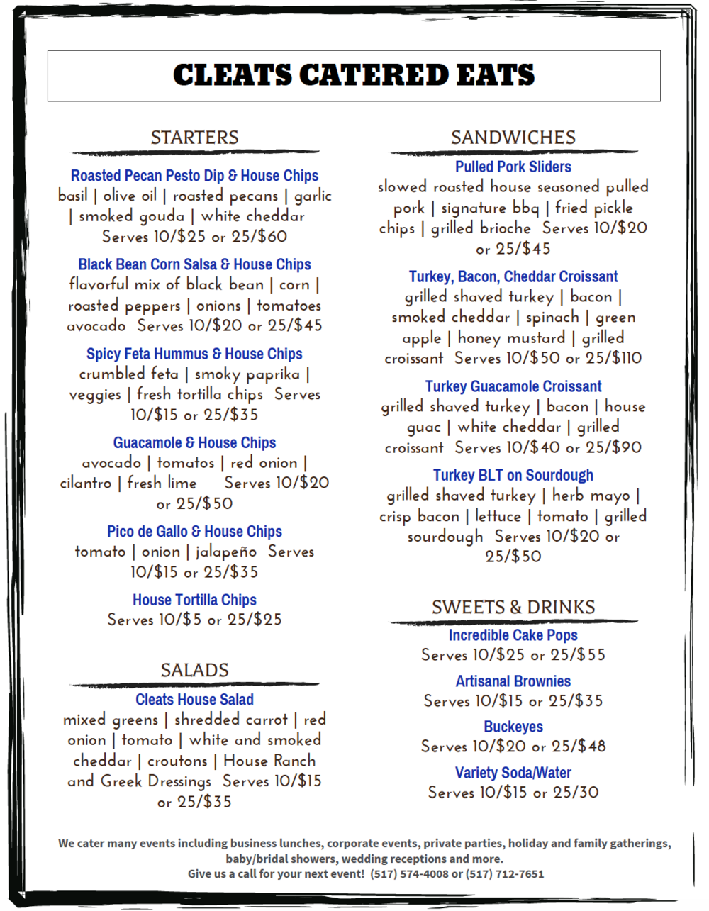 CLEATS CATERING MENU - CLEATS IS OPEN FOR CATERING ONLY DURING WINTER MONTHS.  ALL MENU ITEMS ARE PREPARED FRESH SO PLEASE CALL 48 HOURS IN ADVANCE FOR YOUR SPECIAL CATERED EVENT.  THANK YOU!
