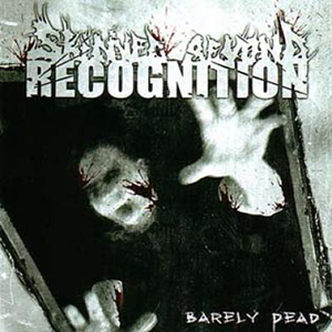 BARELY DEAD    Skinned Beyond Recognition    Label:  Self-released  Released:  2007   My work included:  Recorded, mix and master