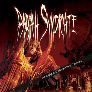 …AND BLOOD SHALL RAIN FROM HEAVEN    Pariah Syndicate    Label:  Self-released  Released:  2008   My work included:  Recorded, mix and master