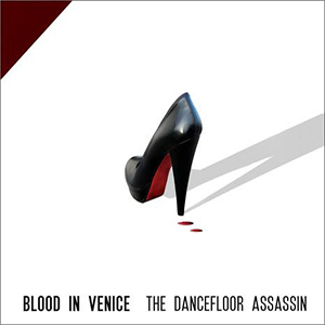 THE DANCEFLOOR ASSASIN    Blood In Venice    Label:  Self-released  Released:  2013-01-28   My work included:  Mix and master