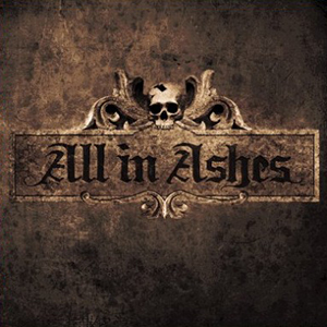 THE BEGINNIG OF THE END    All in Ashes    Label:  Self-released  Released:  2009-06-22   My work included:  Mix and master