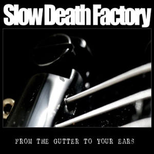 "FROM THE GUTTER TO YOUR EARS    Slow Death Factory    Label:  Self-released  Released:  2008   My work included:  I recorded the whole album in Antfarm  ""I have now played heavy metal for 25 years and have been working in most metal music studios that we have in Denmark. I choose, however, Jacob, because he can create a great sound and listens critically for a fair price, and he is a great partner to work with."" -Lasse Bak"