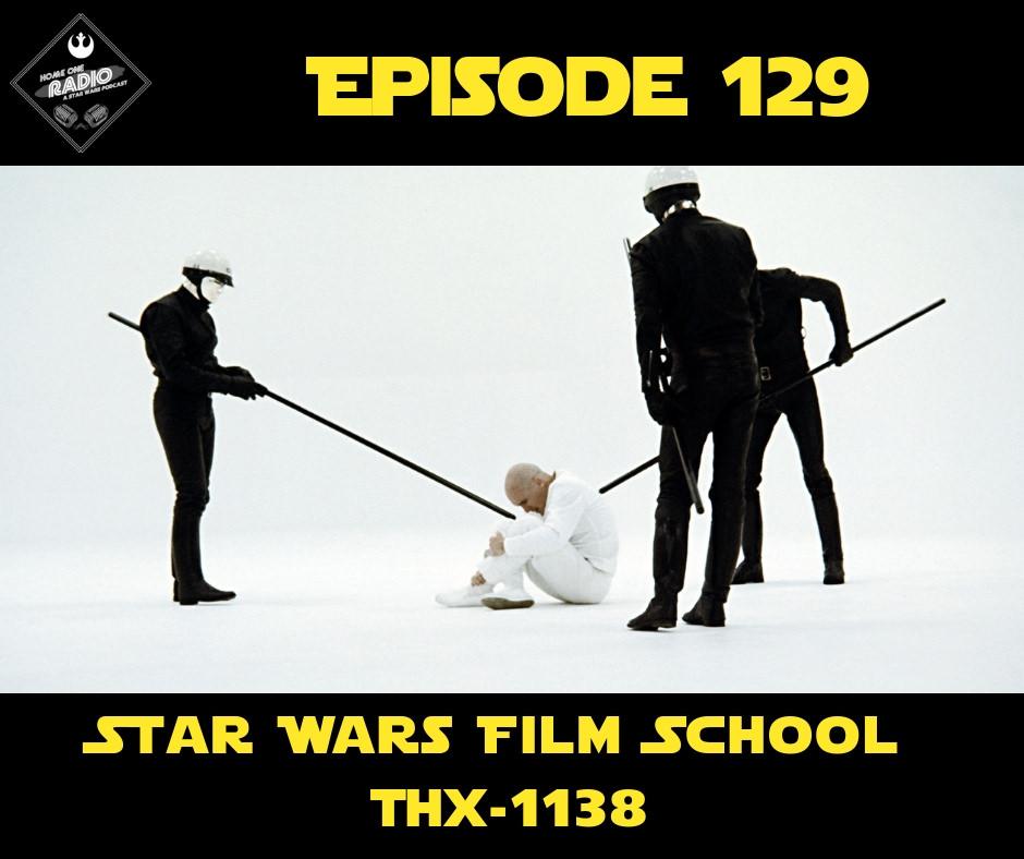 129 - Star Wars Film School - THX-1138 — Home One Radio