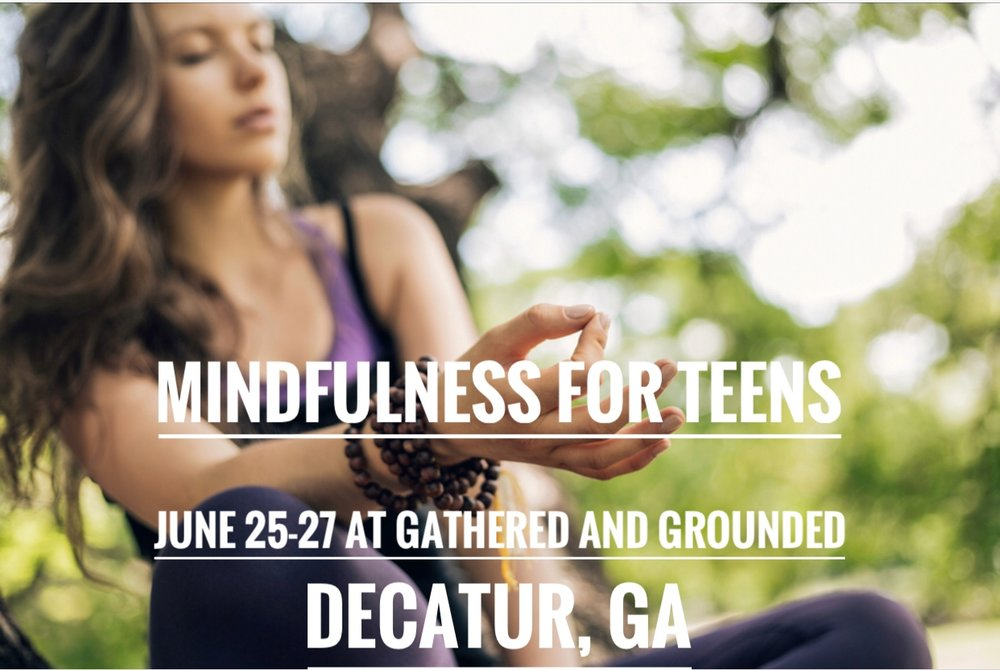 Mindfulness for teens - June 25th-27th 1:00pm-4:00pmat Gathered and Grounded533 W. Howard Ave. Decatur, GA**Carpool is available if you live in the East Cobb/Marietta area