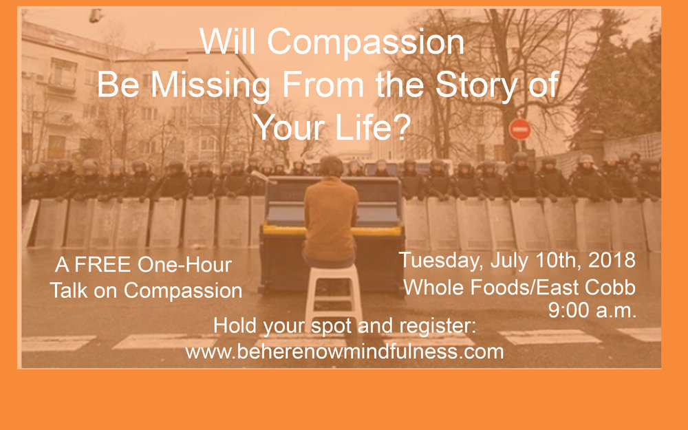A FREE One-hour talk on what Compassion really is and why we need to train in it. - Tuesday, June 10th 9:00am to 10:00amAt Whole Foods East Cobb/Merchant's WalkLimited Space so Please Register.
