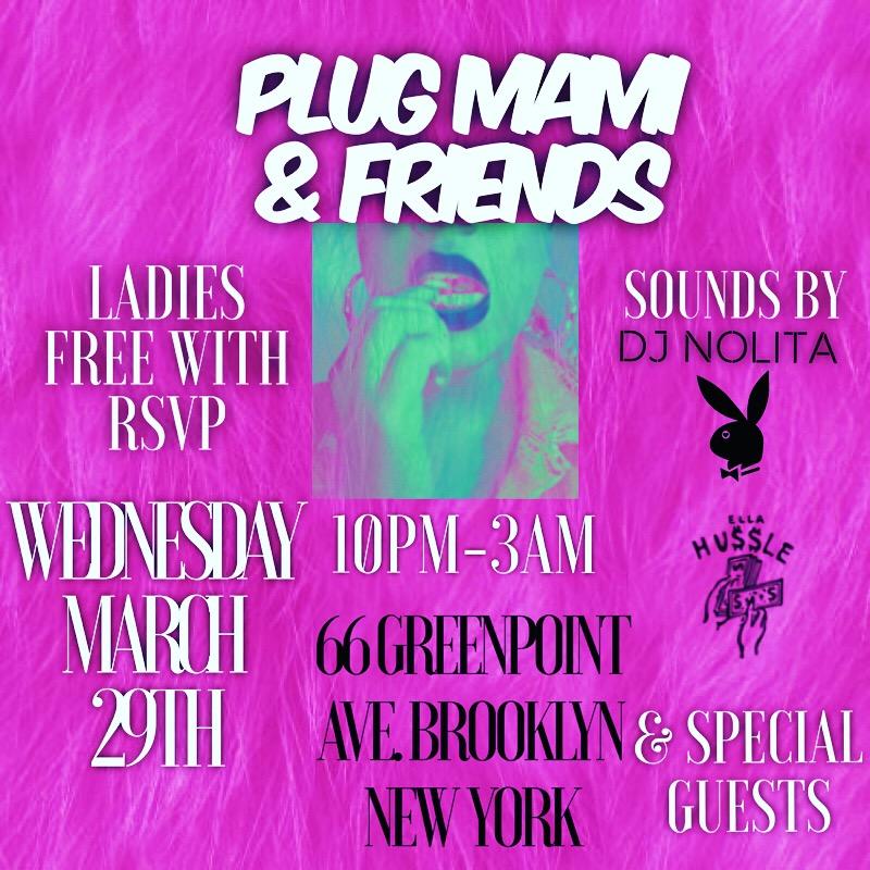 Wednesday 3/28 Plug Mami & Friends Ladies are free w/ RSVP Music by DJ Nolita x Ella Hu$$le