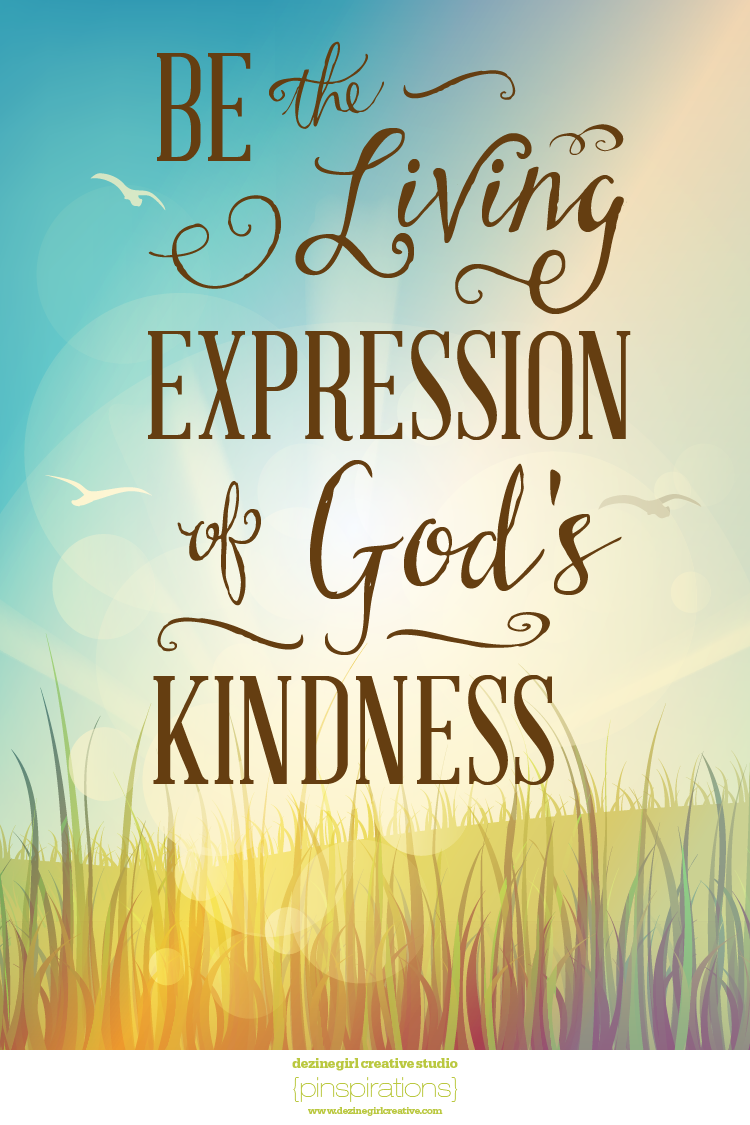 be the living expression of god's kindess – dezinegirl creative studio