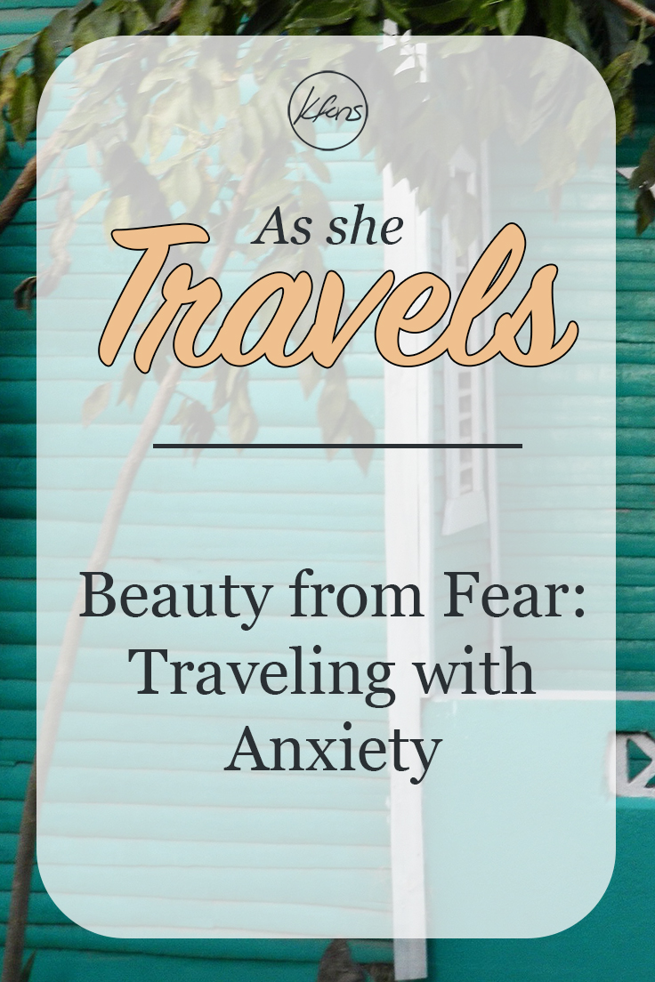 As she Travels -Beauty from Fear: Traveling with Anxiety.
