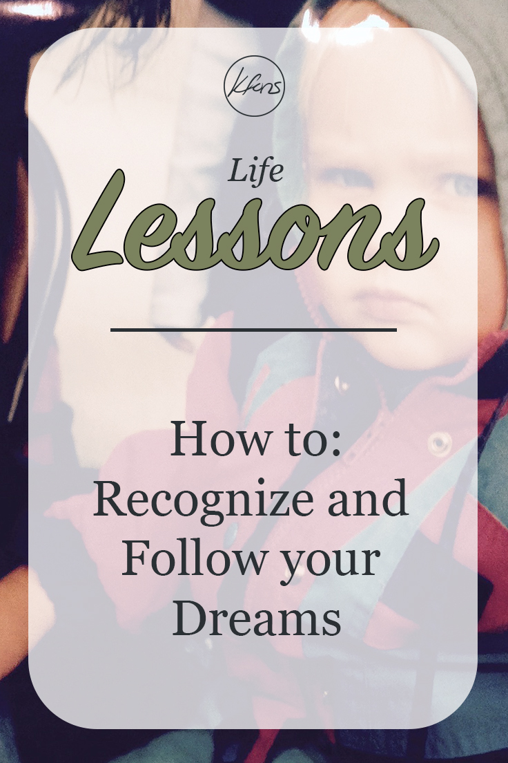 Life Lessons: How to Recognize and Follow your Dreams