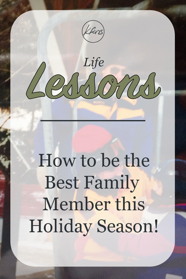 Life Lessons: How to be the Best Family Member this Holiday Season