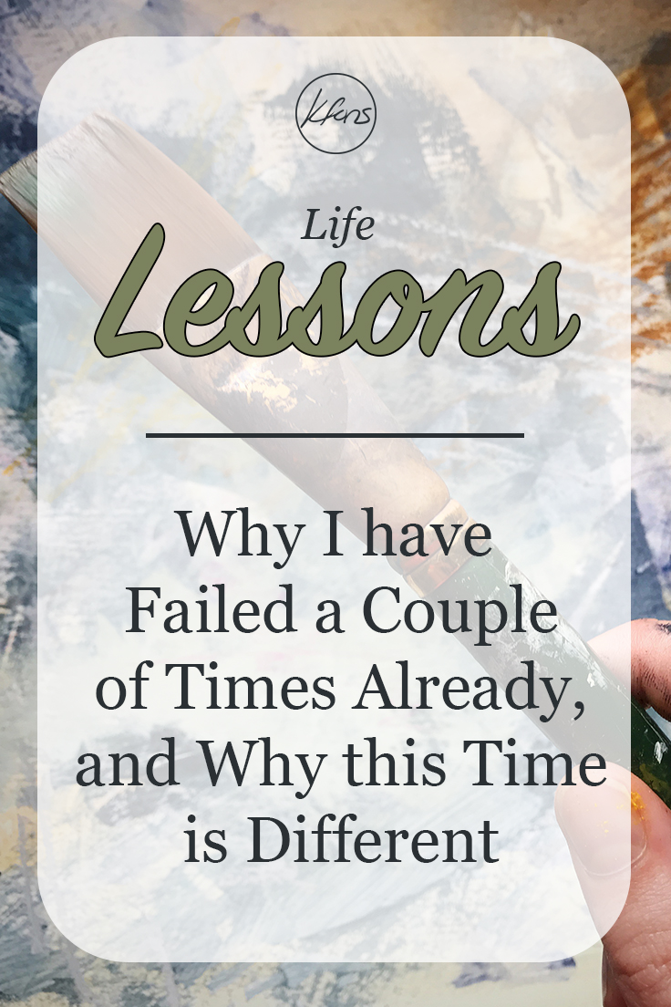 Life Lessons: Why I have already Failed a Couple of Times Already... and Why this Time is Different