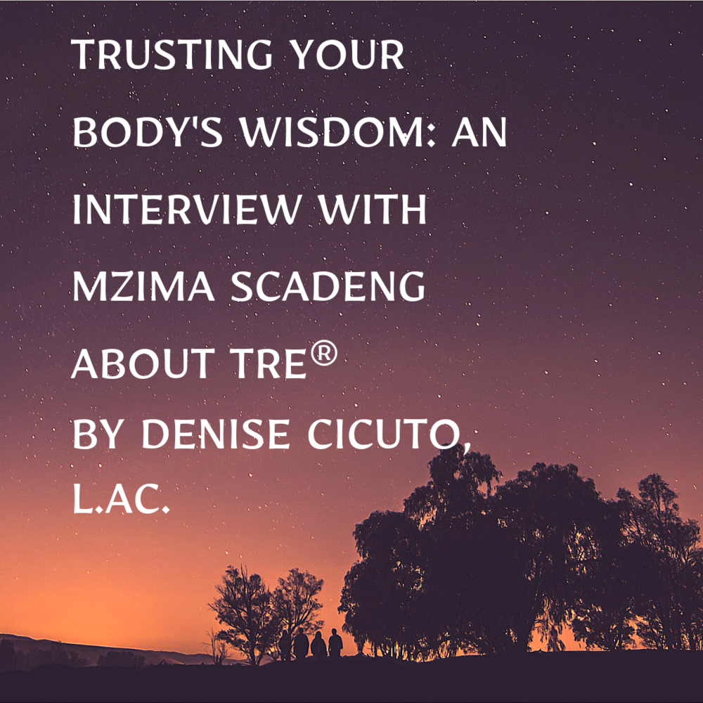 Trusting that your body knows how_ an interview with Mzima Scadeng about TRE® by Denise Cicuto, L.Ac..png