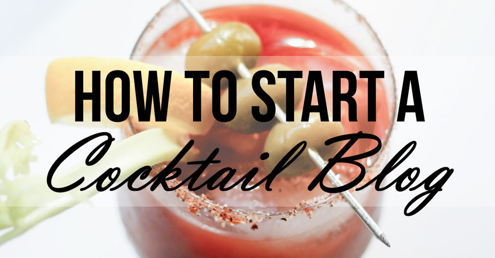 How-to-Start-a-Cocktail-Blog.jpg