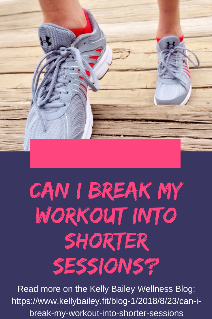 Can I break my workout into shorter sessions kelly bailey fitness kelly bailey wellness.png