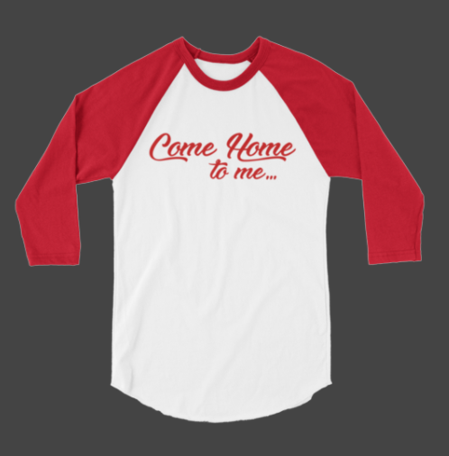 Come Home to Me Baseball Tee