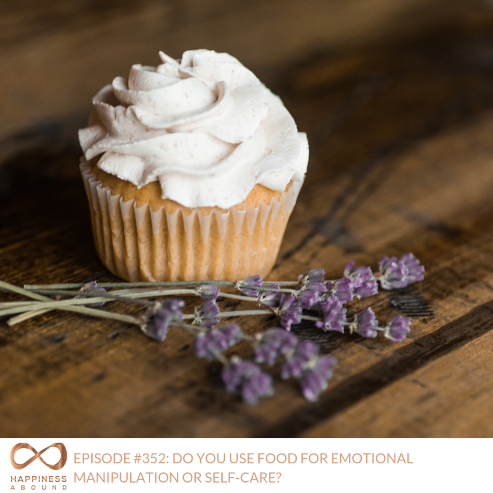 #352_ DO YOU USE FOOD FOR EMOTIONAL MANIPULATION OR SELF-CARE_.png