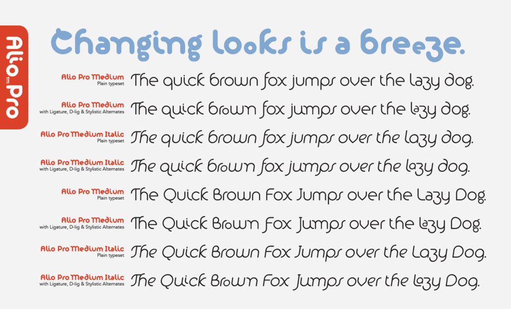Thanks to the Opentype features, Changing the way your type looks is a breeze with Alio fonts.