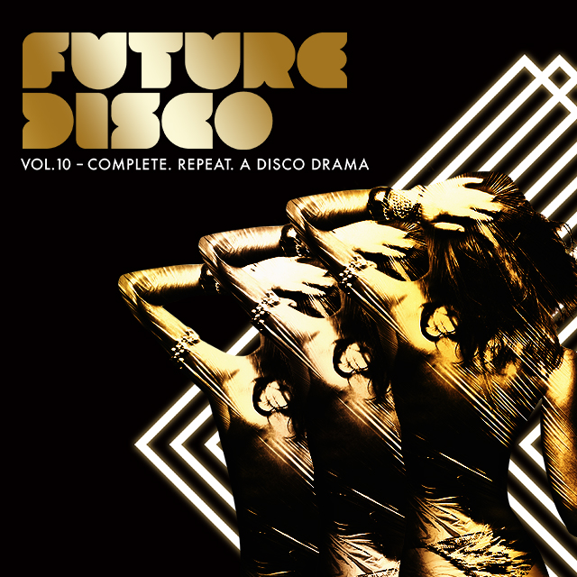 FUTURE DISCO VOL. 10 - COMPLETE. REPEAT. A DISCO DRAMA