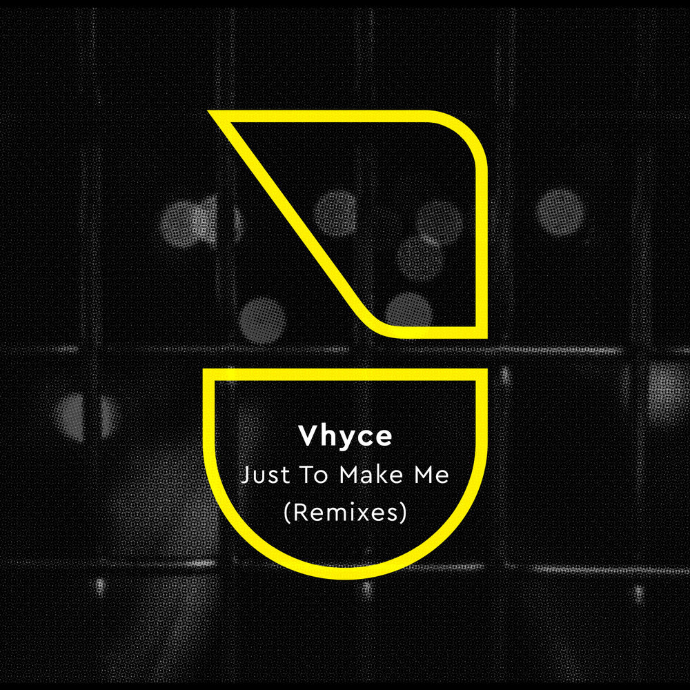 VHYCE -  JUST TO MAKE ME (REMIXES)