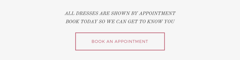 ALL DRESSES ARE SHOWN BY APPOINTMENT BOOK TODAY SO WE CAN GET TO KNOW YOU-2.png