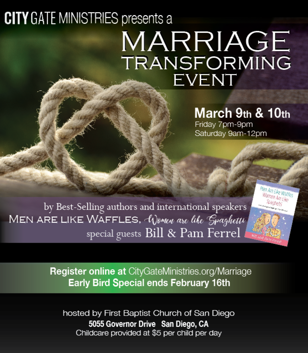 Join us for the Marriage event with internationally known authors and speakers, Bill and Pam Farrel.  March 9 and 10, 2018, First Baptist Church of San Diego  - Childcare available.5055 Governor DriveSan Diego, CA  92122Presented by City Gate Ministries