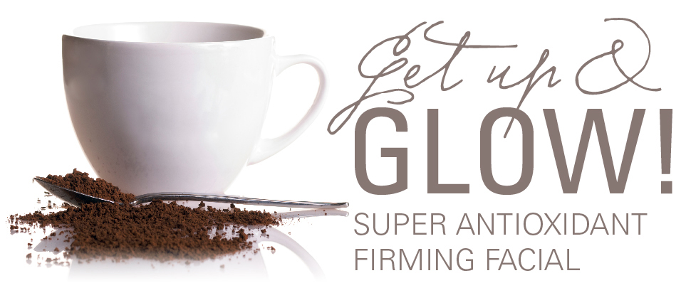 Get Up and Glow! Super Antioxidant Firming Facial