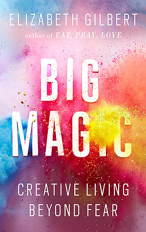 Big Magic: Creative Living Beyond Fear // Elizabeth Gilbert // How A New Perspective Can Make Your Art Magical // The Traveling Witch