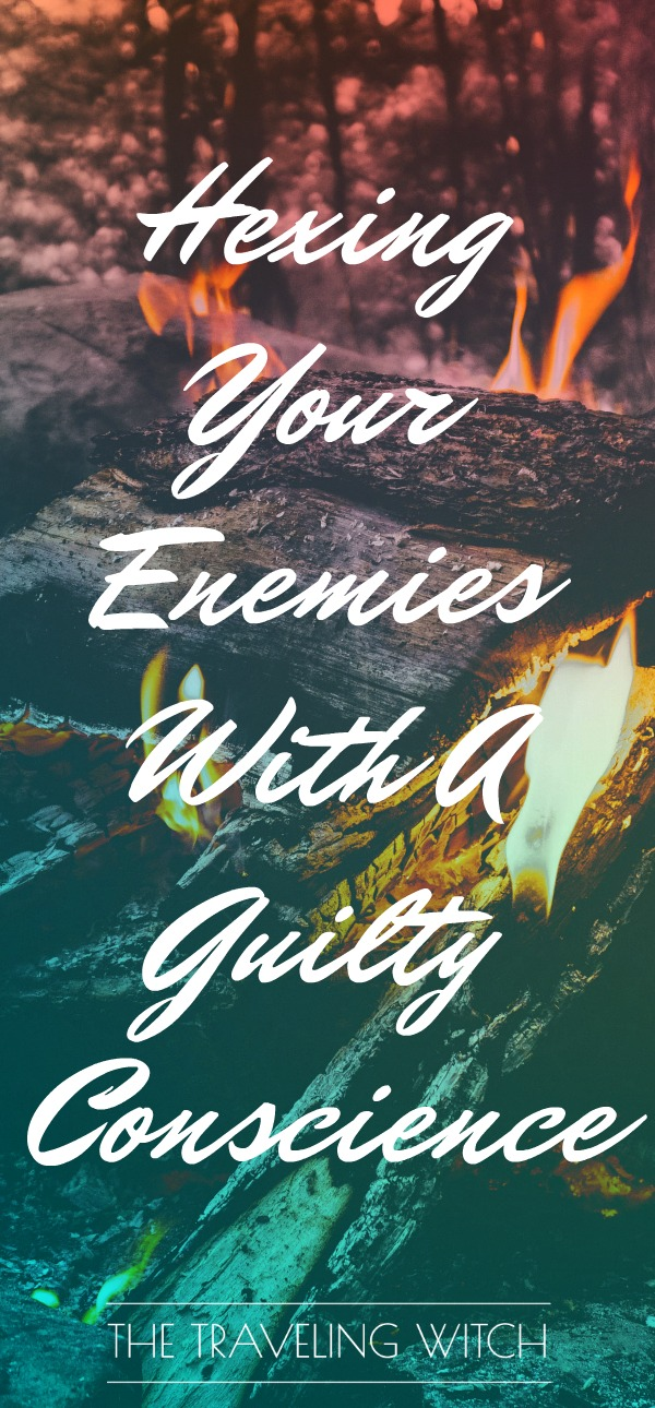 Hexing Your Enemies With A Guilty Conscience // Magick // Witchcraft // The Traveling Witch