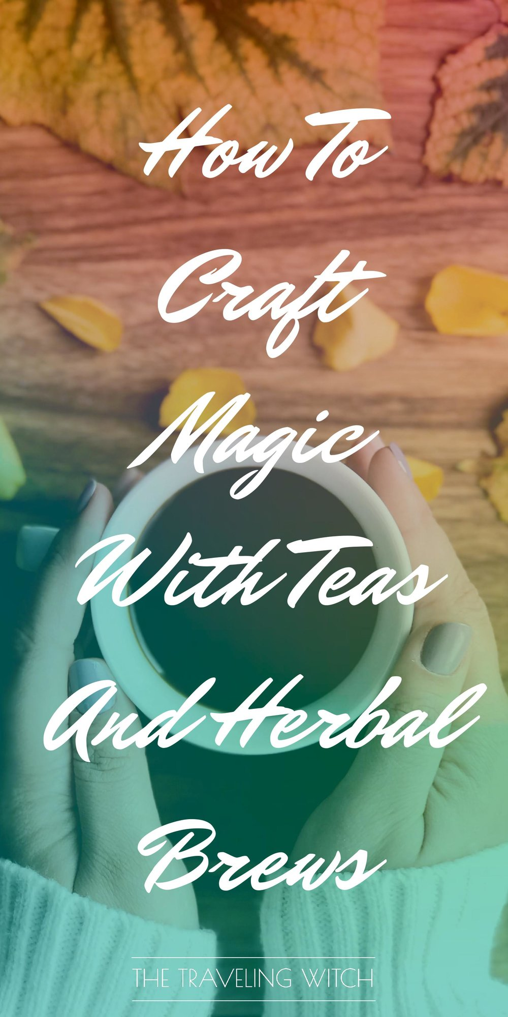 How To Craft Magic With Teas And Herbal Brews // Witchcraft // The Traveling Witch