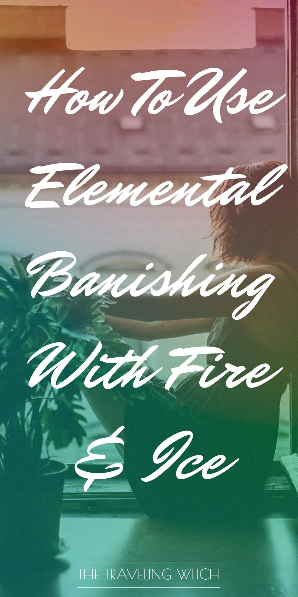 How To Use Elemental Banishing With Fire Ice // Witchcraft // Magic // The Traveling Witch