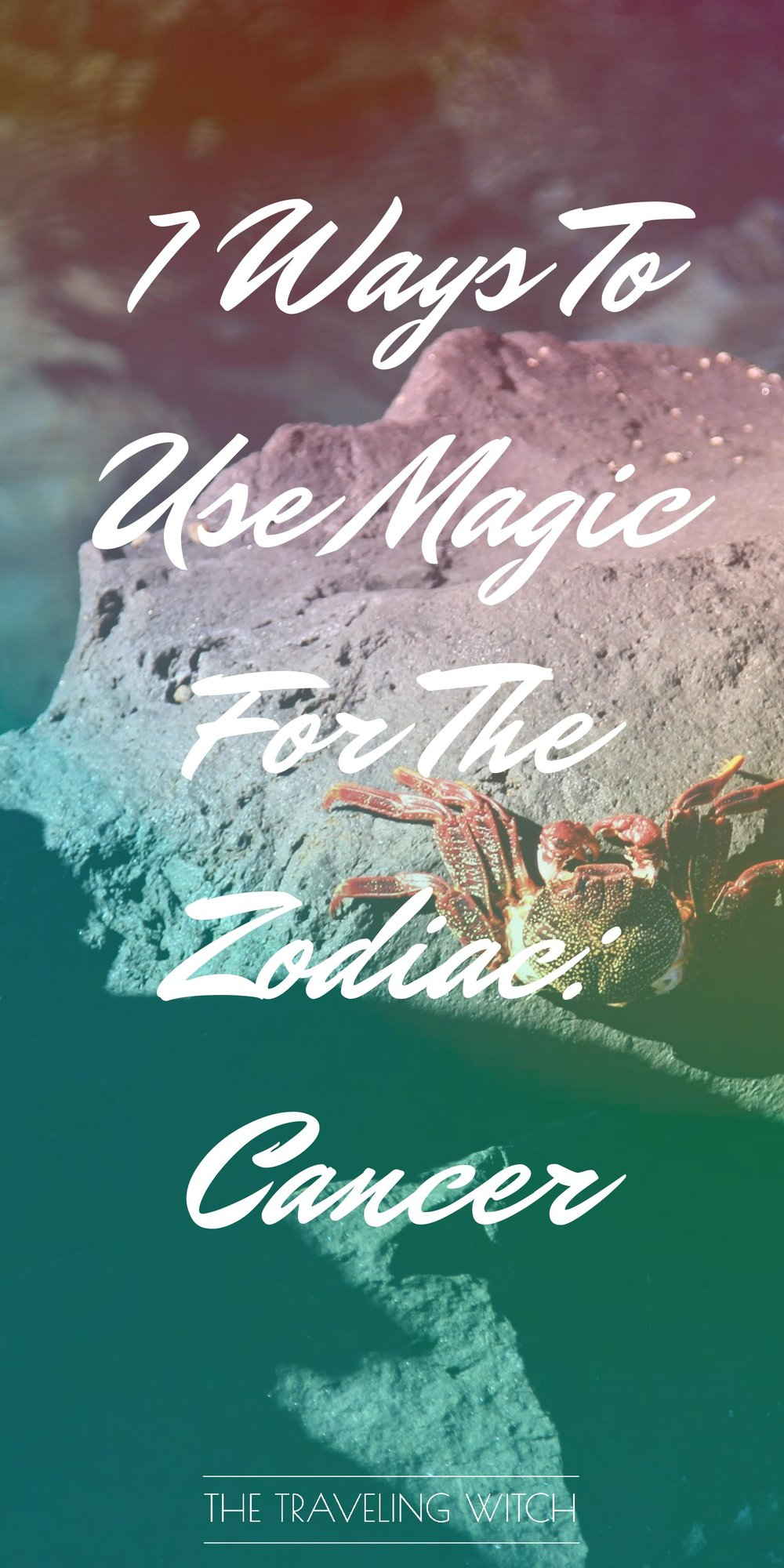 7 Ways To Use Magic For The Zodiac: Cancer // Witchcraft // Magic // The Traveling Witch