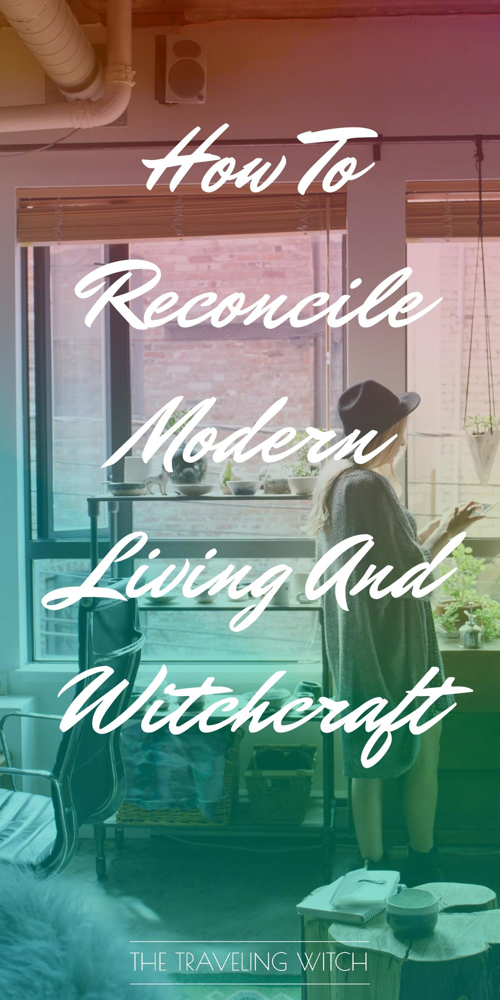 How To Reconcile Modern Living And Witchcraft // Magic // The Traveling Witch