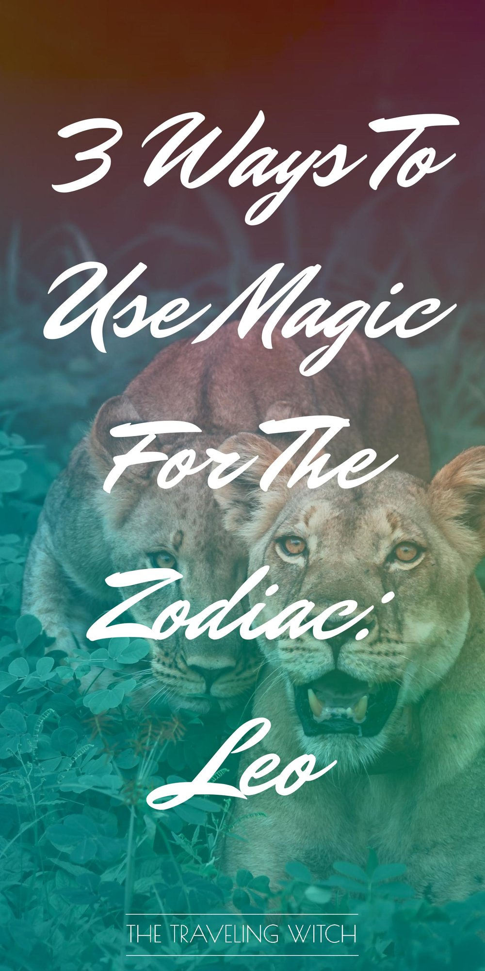 3 Ways To Use Magic For The Zodiac: Leo // Witchcraft // The Traveling Witch