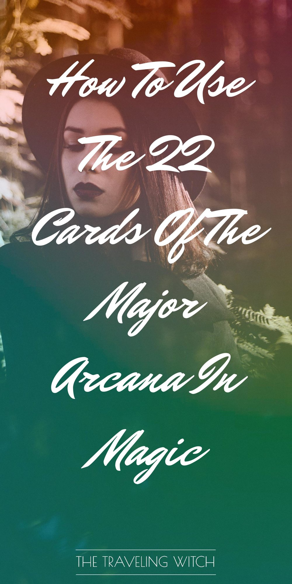 How To Use The 22 Cards Of The Major Arcana In Magic // Witchcraft // The Traveling Witch