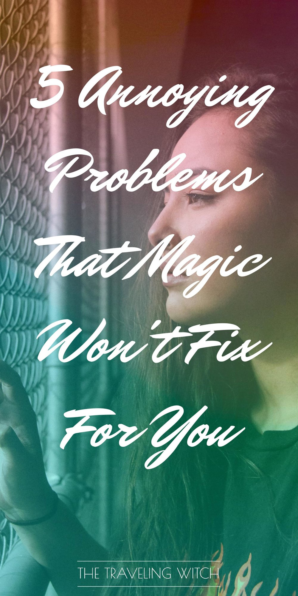 5 Annoying Problems That Magic Won't Fix For You // Witchcraft // The Traveling Witch