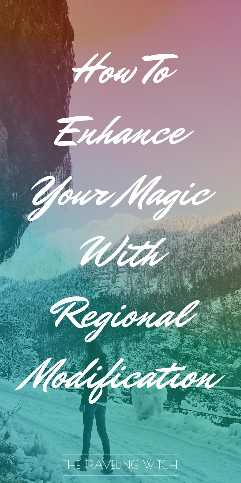 How To Enhance Your Magic With Regional Modifications // Witchcraft // The Traveling Witch