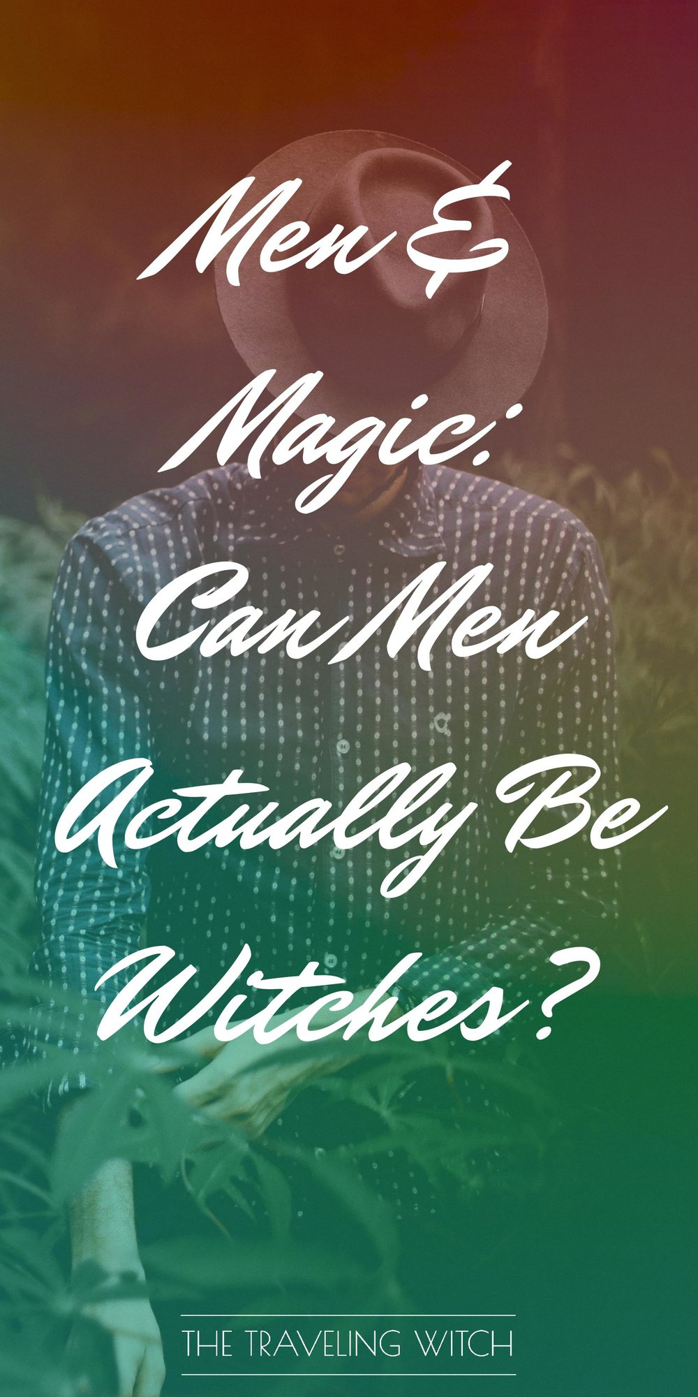 Men & Magic: Can Men Actually Be Witches? // Witchcraft // The Traveling Witch