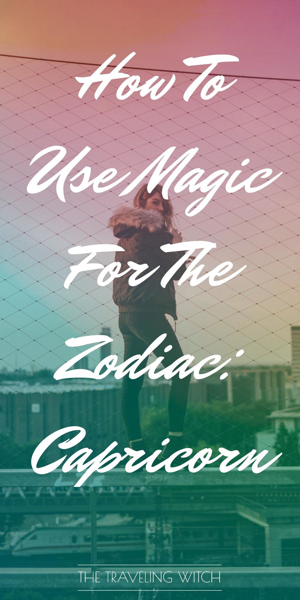 How To Use Magic For The Zodiac: Capricorn // Witchcraft // Magic // The Traveling Witch